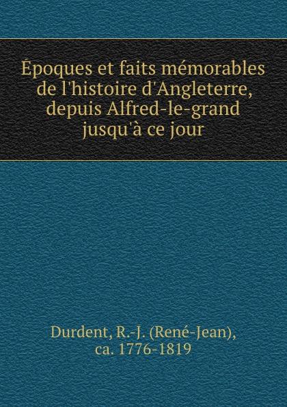 René-Jean Durdent Epoques et faits memorables de l.histoire d.Angleterre, depuis Alfred-le-grand jusqu.a ce jour rené jean durdent galerie des peintres francais au salon de 1812