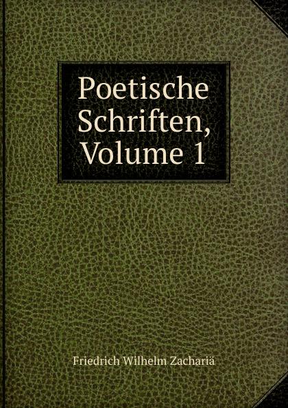 Friedrich Wilhelm Zachariä Poetische Schriften, Volume 1