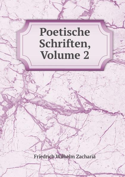 Friedrich Wilhelm Zachariä Poetische Schriften, Volume 2