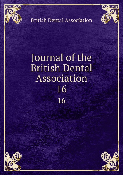 Journal of the British Dental Association. 16 journal of the british dental association volume 7