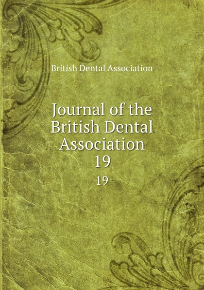 Journal of the British Dental Association. 19 journal of the british dental association volume 7