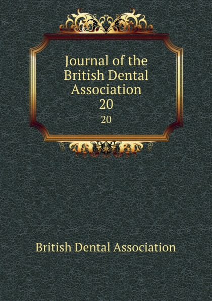 Journal of the British Dental Association. 20 journal of the british dental association volume 7