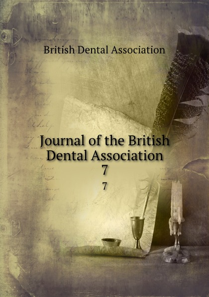 Journal of the British Dental Association. 7 journal of the british dental association volume 7