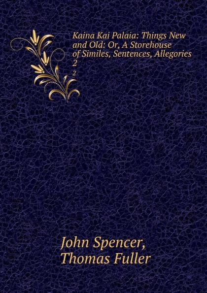Kaina Kai Palaia: Things New and Old: Or, A Storehouse of Similes, Sentences, Allegories . 2