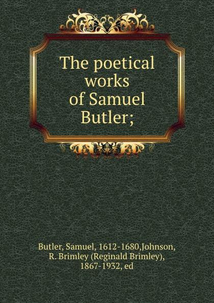 Samuel Butler The poetical works of Samuel Butler; samuel butler the posthumous works