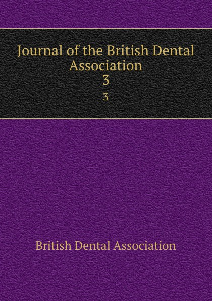 Journal of the British Dental Association. 3 journal of the british dental association volume 7