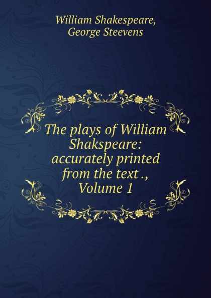The plays of William Shakspeare: accurately printed from the text ., Volume 1