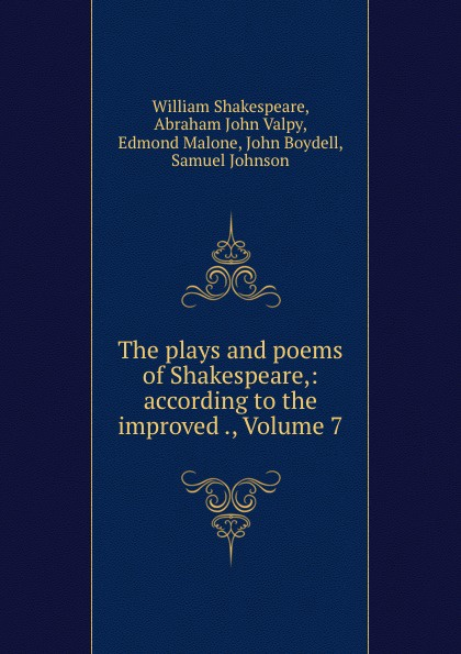 William Shakespeare The plays and poems of Shakespeare,: according to the improved ., Volume 7 shakespeare poems