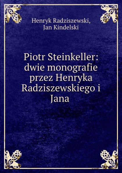 Piotr Steinkeller: dwie monografie przez Henryka Radziszewskiego i Jana .