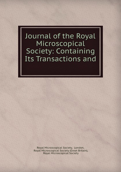 Journal of the Royal Microscopical Society: Containing Its Transactions and .