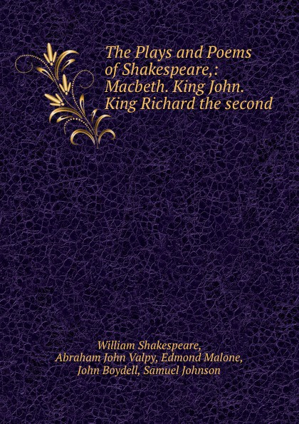 William Shakespeare The Plays and Poems of Shakespeare,: Macbeth. King John. King Richard the second shakespeare poems