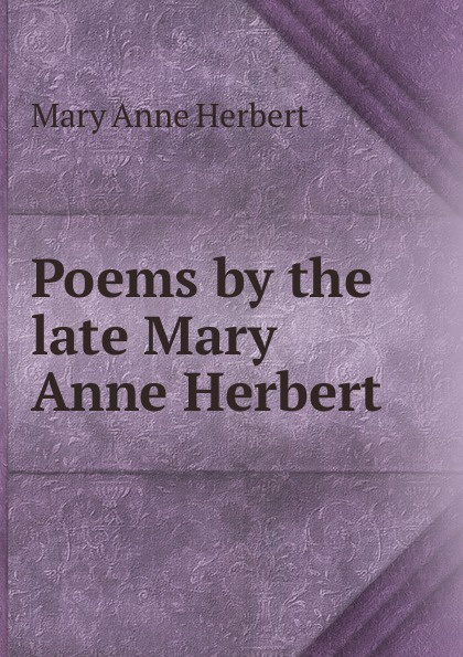 Mary Anne Herbert Poems by the late Mary Anne Herbert цена и фото