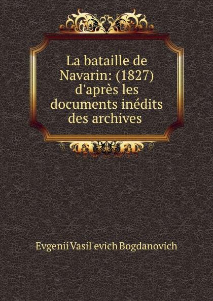 Evgenii Vasil'evich Bogdanovich La bataille de Navarin: (1827) d.apres les documents inedits des archives . все цены