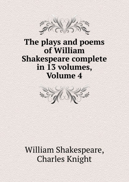 William Shakespeare The plays and poems of William Shakespeare complete in 13 volumes, Volume 4 william shakespeare the sonnets and narrative poems the complete nondramatic poetry