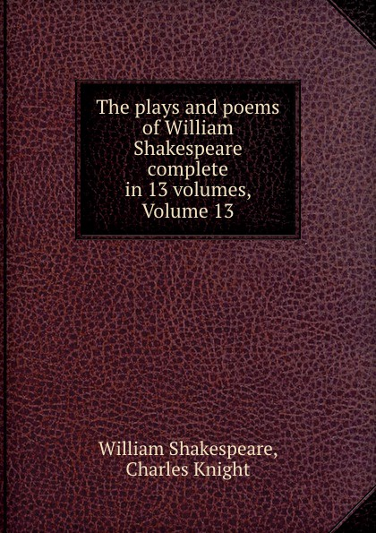 William Shakespeare The plays and poems of William Shakespeare complete in 13 volumes, Volume 13 shakespeare poems
