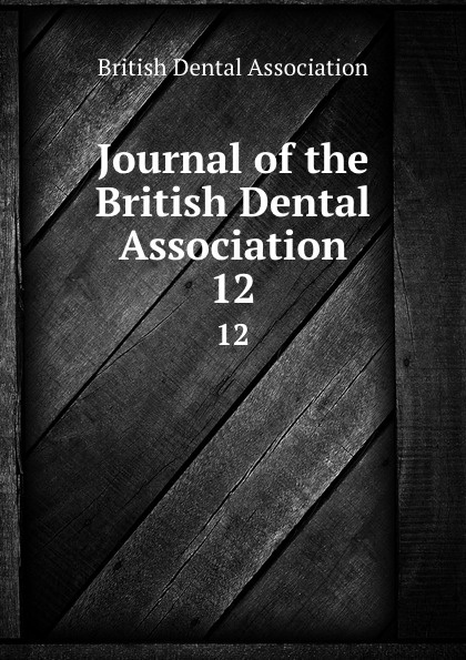 Journal of the British Dental Association. 12 journal of the british dental association volume 7