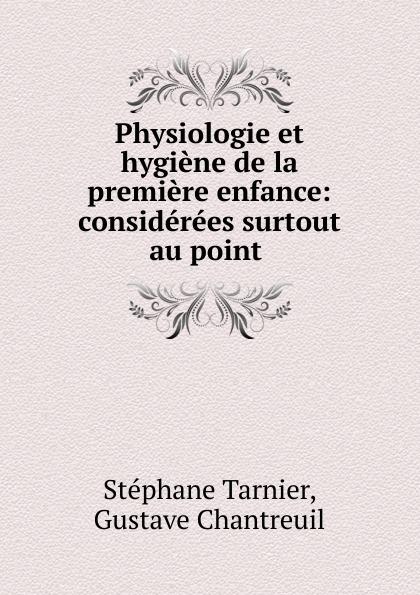 Physiologie et hygiene de la premiere enfance: considerees surtout au point .