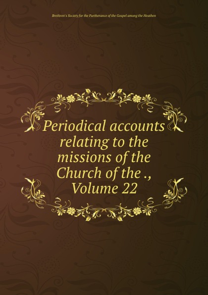Periodical accounts relating to the missions of the Church of the ., Volume 22 periodical accounts relating to the missions of the church of the volume 26