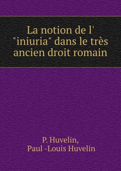 Фото - Paul Louis Huvelin La notion de l. iniuria dans le tres ancien droit romain jean paul gaultier le male