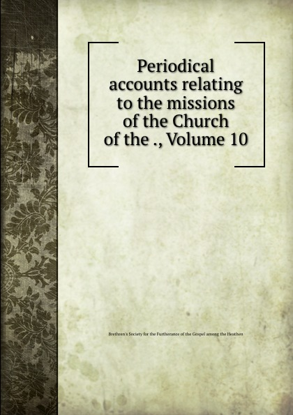 Periodical accounts relating to the missions of the Church of the ., Volume 10 periodical accounts relating to the missions of the church of the volume 26