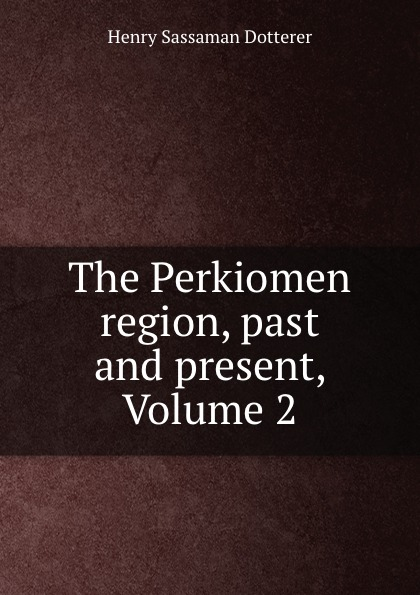 The Perkiomen region, past and present, Volume 2