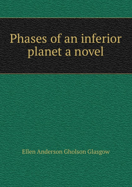 Glasgow Ellen Anderson Phases of an inferior planet a novel
