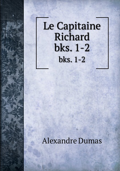 Alexandre Dumas Le Capitaine Richard. bks. 1-2 alexandre dumas le capitaine paul
