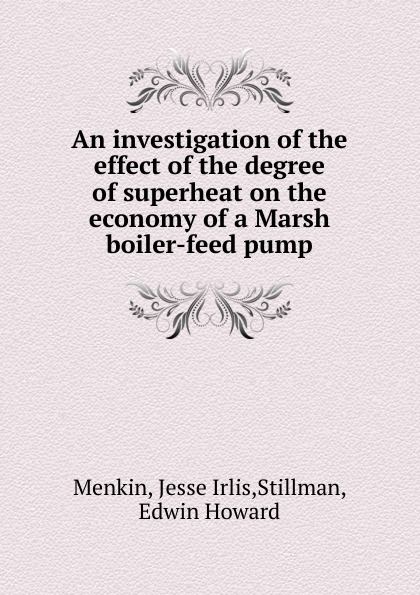 Jesse Irlis Menkin An investigation of the effect of the degree of superheat on the economy of a Marsh boiler-feed pump xuankun motorcycle cnc modified on the pump on the pump hydraulic clutch main pump straight on the pump visual oil pot