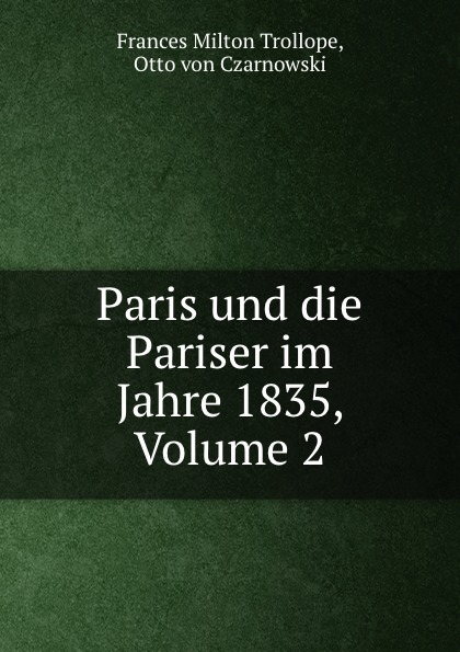 Frances Milton Trollope Paris und die Pariser im Jahre 1835, Volume 2