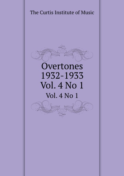 The Curtis Institute of Music Overtones 1932-1933. Vol. 4 No 1 the overtones london