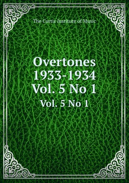 The Curtis Institute of Music Overtones 1933-1934. Vol. 5 No 1 the overtones london