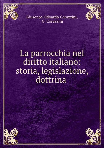 Giuseppe Odoardo Corazzini La parrocchia nel diritto italiano: storia, legislazione, dottrina .