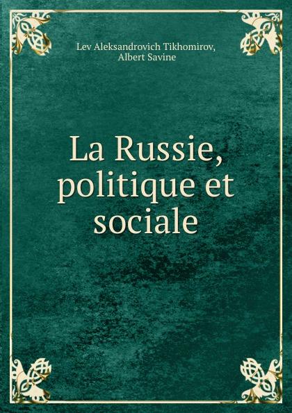Lev Aleksandrovich Tikhomirov La Russie, politique et sociale