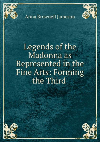цены на Jameson Legends of the Madonna as Represented in the Fine Arts: Forming the Third .  в интернет-магазинах