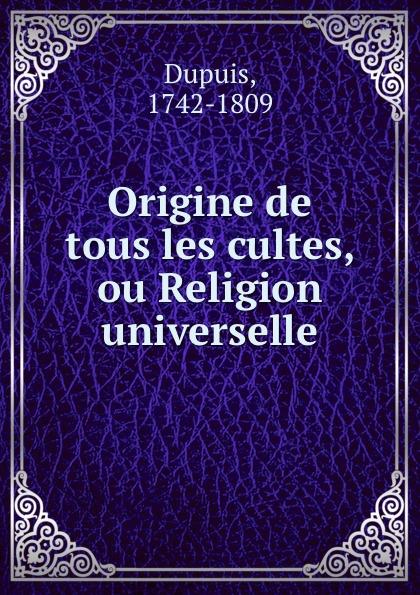 Dupuis Origine de tous les cultes, ou Religion universelle