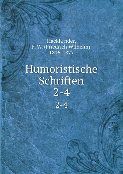 Friedrich Wilhelm Hackländer Humoristische Schriften. 2-4