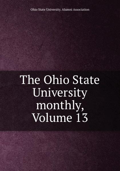 The Ohio State University monthly, Volume 13