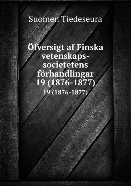 Ofversigt af Finska vetenskaps-societetens forhandlingar. 19 (1876-1877)