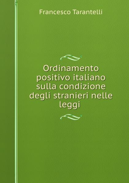 Francesco Tarantelli Ordinamento positivo italiano sulla condizione degli stranieri nelle leggi .