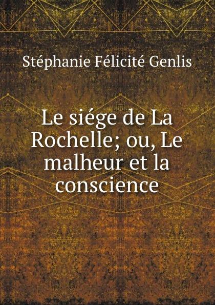 Stéphanie Félicité Genlis Le siege de La Rochelle; ou, Le malheur et la conscience adolphe adam le toreador
