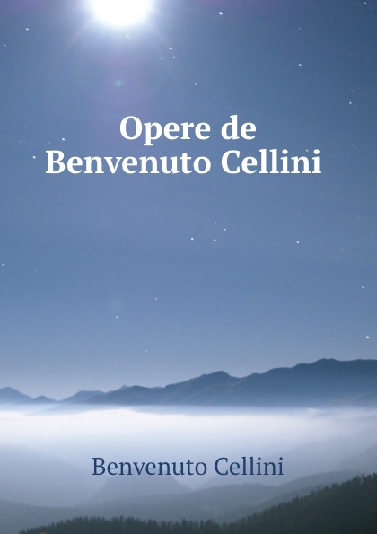 где купить Cellini Benvenuto Opere de Benvenuto Cellini по лучшей цене