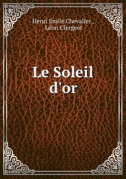 Henri Emile Chevalier Le Soleil d.or emile chevalier le gibet