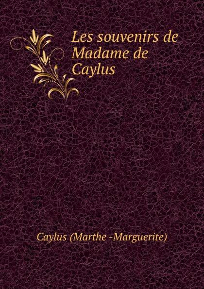 Caylus Marthe Marguerite Les souvenirs de Madame de Caylus цена и фото