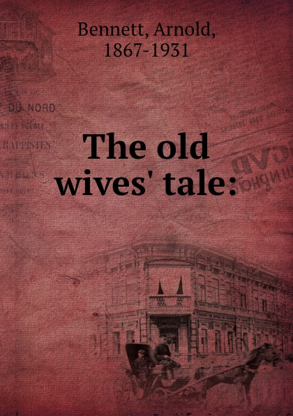 E. A. Bennett The old wives. tale: