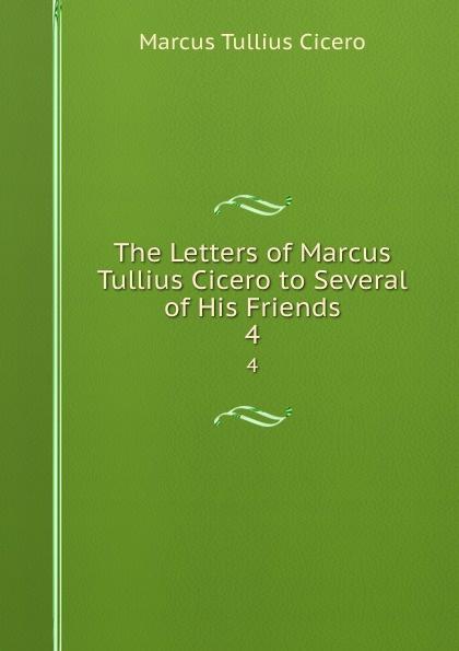 где купить Marcus Tullius Cicero The Letters of Marcus Tullius Cicero to Several of His Friends. 4 по лучшей цене