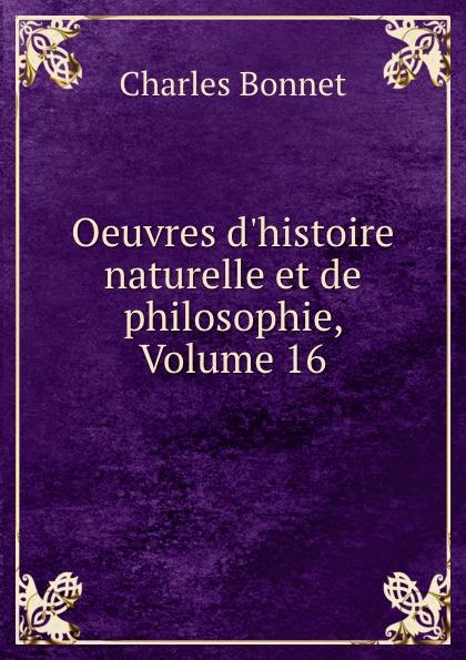 Charles Bonnet Oeuvres d.histoire naturelle et de philosophie, Volume 16