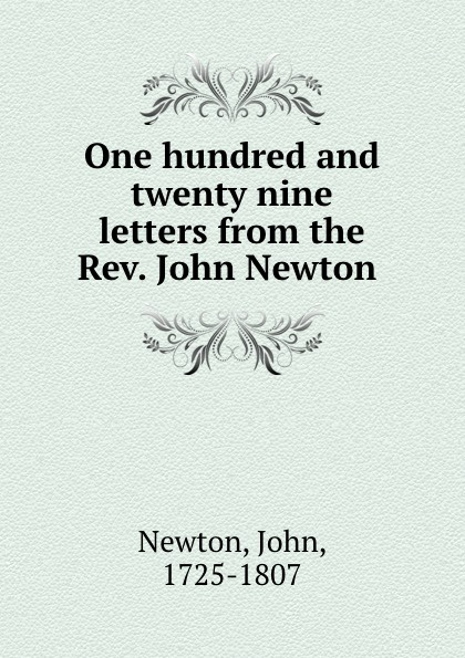 John Newton One hundred and twenty nine letters from the Rev.
