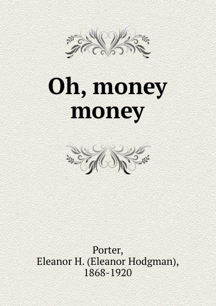 Eleanor Hodgman Porter Oh, money money eleanor hodgman porter mary marie