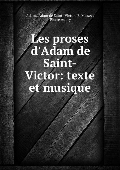 Adam de Saint-Victor Les proses d.Adam de Saint-Victor: texte et musique h mettke altdeutsche texte