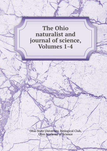 The Ohio naturalist and journal of science, Volumes 1-4
